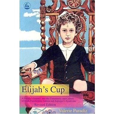 Elijah's Cup: A Family's Journey Into The Community And Culture Of High-Functioning Autism, New (9781843108023)