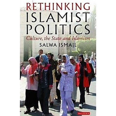 Rethinking Islamist Politics: Culture, the State and Islamism, Used (9781845111809)