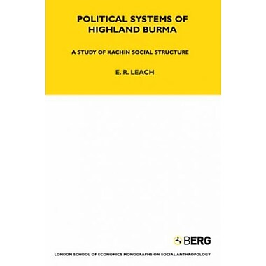 Political Systems of Highland Burma: A Study of Kachin Social Structure, New (9781845202774)