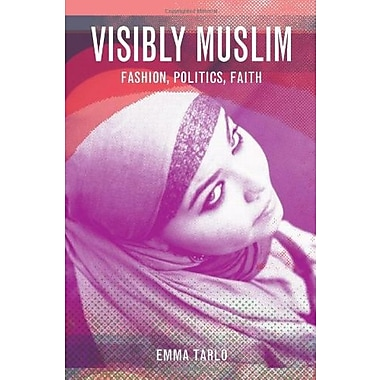 Visibly Muslim: Fashion, Politics, Faith, New Book (9781845204334)