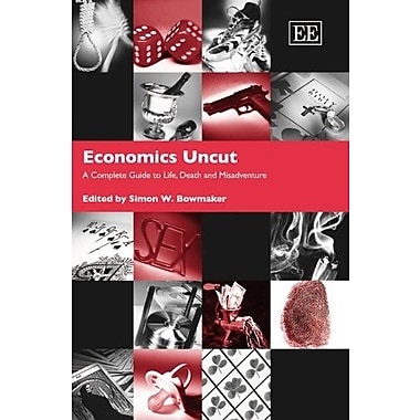 Economics Uncut: A Complete Guide to Life, Death and Misadventure, New Book (9781845425807)