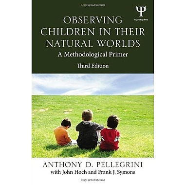 Observing Children in Their Natural Worlds: A Methodological Primer, Third Edition, New Book (9781848729582)