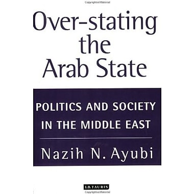 Over-Stating the Arab State: Politics and Society in the Middle East, Used Book (9781850438281)