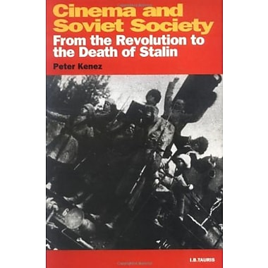 Cinema and Soviet Society: From the Revolution to the Death of Stalin (Kino - the Russian Cinema), New Book (9781860645686)