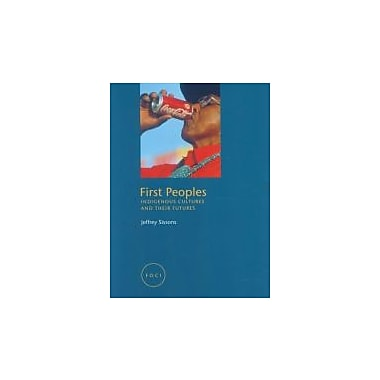 First Peoples: Indigenous Cultures and Their Futures (Reaktion Books - Focus on Contemporary Issues), New Book (9781861892416)