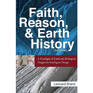 Faith, Reason, and Earth History: A Paradigm of Earth and Biological Origins by Intelligent Design, New Book (9781883925635)