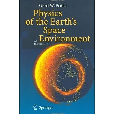 Physics of the Earth's Space Environment: An Introduction, New Book (9783540214267)