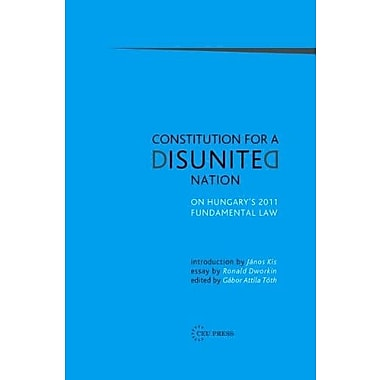 Constitution for a Disunited Nation: On Hungary's 2011 Fundamental Law, Used Book (9786155225185)