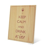 Click Wall Art Wood Textured Keep Calm And Drink Wine Textual Art Plaque; 20'' H x 16'' W x 0.04'' D