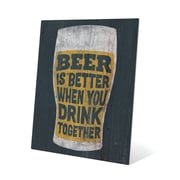 Click Wall Art Beer is Better When You Drink Together Textual Art Plaque; 24'' H x 20'' W x 0.04'' D