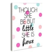 Stupell Industries lulusimonSTUDIO Though She Be But Little She is Fierce Polka Dot Textual Art