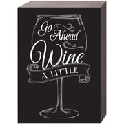 Prinz ''Go Ahead and Wine a Little'' Textual Art Plaque