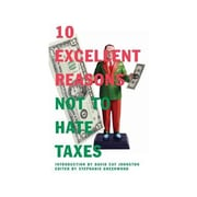 10 Excellent Reasons Not to Hate Taxes, Paperback (9781595581617)