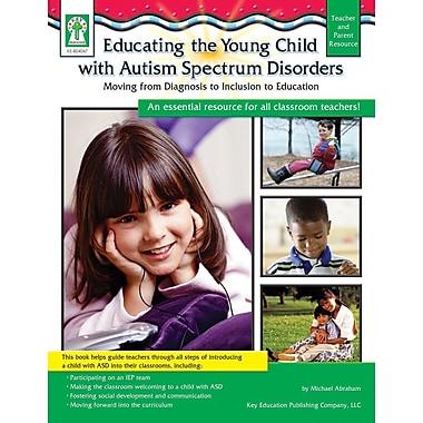 Livre numérique: Key Education�--Educating the Young Child with Autism Spectrum Disorders 804047-EB, prématernelle à 3e année