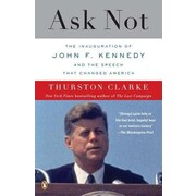 Ask Not: The Inauguration of John F. Kennedy and the Speech That Changed America,... by