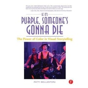 If It's Purple, Someone's Gonna Die: The Power of Color in Visual Storytelling, Paperback (9780240806884)