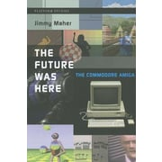 The Future Was Here: The Commodore Amiga, Hardcover (9780262017206)