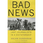 Bad News: Last Journalists in a Dictatorship, Hardcover (9780385539562)