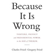Because It Is Wrong: Torture, Privacy and Presidential Power in the Age of Terror, Paperback (9780393350043)