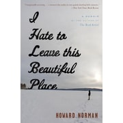 I Hate to Leave This Beautiful Place, Paperback (9780544317161)