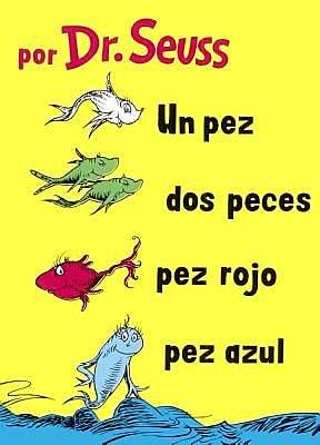 Un Pez, DOS Peces, Pez Rojo, Pez Azul (One Fish, Two Fish, Red Fish, Blue Fish), Hardcover (9780606374248)
