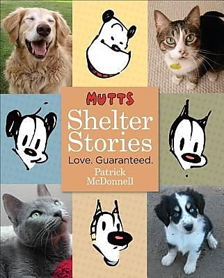 Mutts Shelter Stories: Love. Guaranteed., Hardcover (9780740771156)