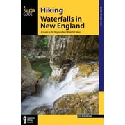 Hiking Waterfalls in New England: A Guide to the Region's Best Waterfall Hikes, Paperback (9780762786855)