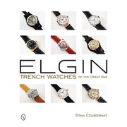 Elgin Trench Watches of the Great War, Hardcover (9780764347115)