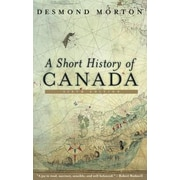 A Short History of Canada, 0006, Paperback (9780771064807)