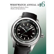 Wristwatch Annual 2016: The Catalog of Producers, Prices, Models, and Specifications, Paperback (9780789212368)