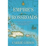 Empire's Crossroads: A History of the Caribbean from Columbus to the Present Day, Hardcover (9780802126146)