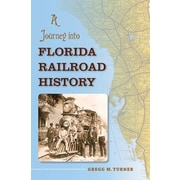 A Journey Into Florida Railroad History, Paperback (9780813041940)