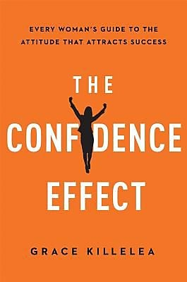 The Confidence Effect: Every Woman's Guide to the Attitude That Attracts Success, Hardcover (9780814436417) 2266557