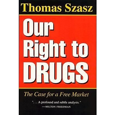 a report on our right to drugs a book by thomas szasz