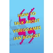 How to Talk about Videogames, Paperback (9780816699124)