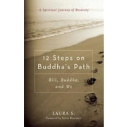 12 Steps on Buddha's Path: Bill, Buddha, and We: A Spiritual Journey of Recovery, Paperback (9780861712816)