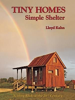 Tiny Homes: Simple Shelter: Scaling Back in