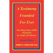 A Testimony Founded for Ever, the King James Bible Defended in Faith and History, Paperback (9780967334301)