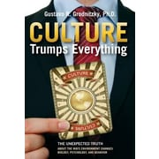 Culture Trumps Everything: The Unexpected Truth, Hardcover (9780990727910)