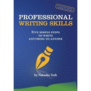 Professional Writing Skills: Five Simple Steps to Write Anything to Anyone, Paperback (9780991595709)