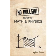 No Bullshit Guide to Math and Physics, Paperback (9780992001001)