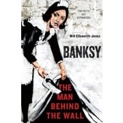 Banksy: The Man Behind the Wall, Hardcover (9781250025739)
