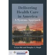 Delivering Health Care in America: A Systems Approach [With Access Code], 0006, Paperback (9781284074635)