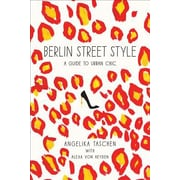 Berlin Street Style: A Guide to Urban Chic, Paperback (9781419712579)