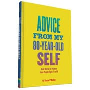 Advice from My 80-Year-Old Self: Real Words of Wisdom from People Ages 7 to 88, Hardcover (9781452139937)