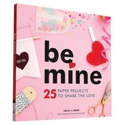 Be Mine: 25 Paper Projects to Share the Love, Paperback (9781452141862)