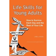 Life Skills for Young Adults: How to Survive Each Day and the Rest of Your Life, Paperback (9781452527789)