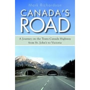 Canada's Road: A Journey on the Trans-Canada Highway from St. John's to Victoria, Paperback (9781459709799)