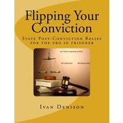 Flipping Your Conviction: State Post-Conviction Relief for the Pro Se Prisoner, Paperback (9781484084939)