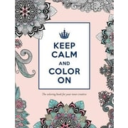 Keep Calm and Color On: The Coloring Book for Your Inner Creative, Paperback (9781492635284)